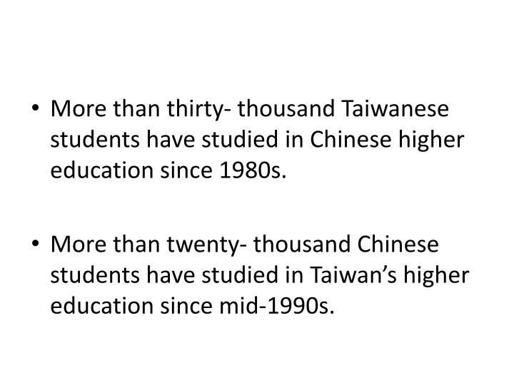 More than thirty- thousand Taiwanese students have studied in Chinese higher education since 1980s.