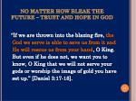 no matter how bleak the future trust and hope in god1