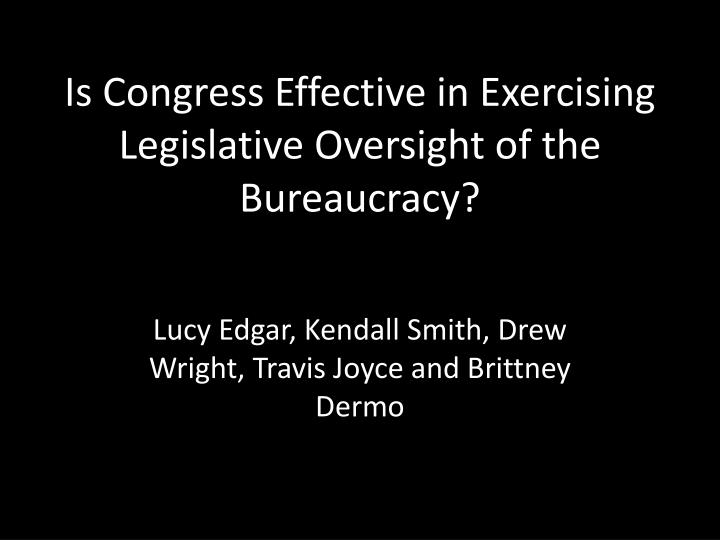 Is congress effective in exercising legislative oversight of the bureaucracy