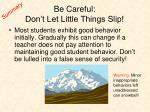 be careful don t let little things slip