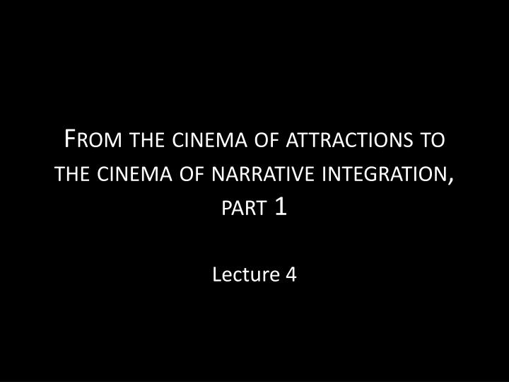 from the cinema of attractions to the cinema of narrative integration part 1 n.