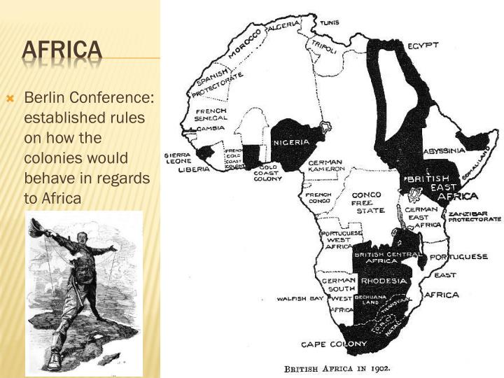 Berlin Conference: established rules on how the colonies would behave in regards to Africa