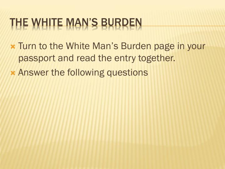 Turn to the White Man's Burden page in your passport and read the entry together.
