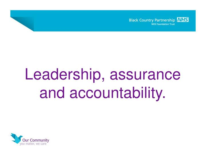 Leadership, assurance and accountability.