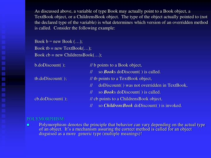 As discussed above, a variable of type Book may actually point to a Book object, a