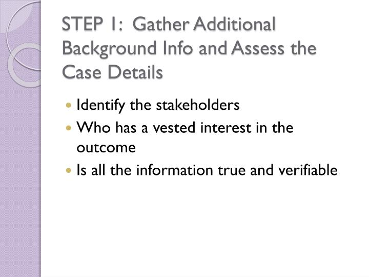 STEP 1:  Gather Additional Background Info and Assess the Case Details