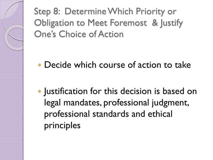 Step 8:  Determine Which Priority or Obligation to Meet Foremost  & Justify One's Choice of Action