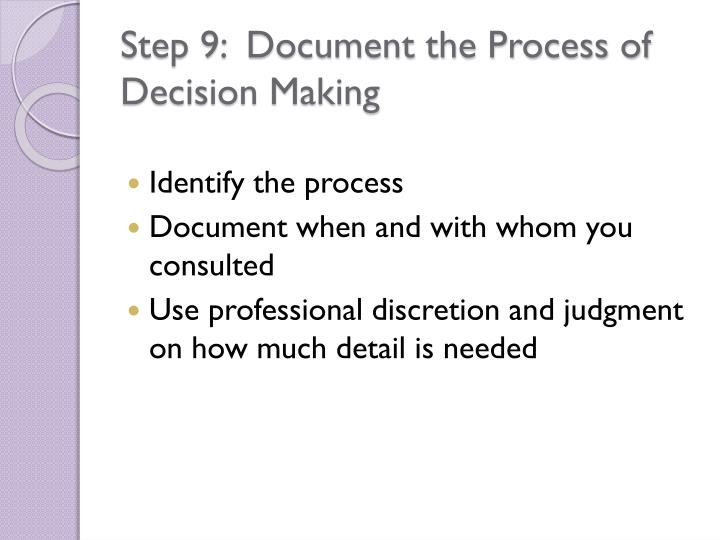 Step 9:  Document the Process of Decision Making