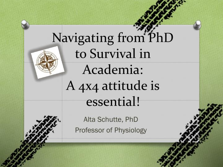 Navigating from phd to survival in academia a 4x4 attitude is essential