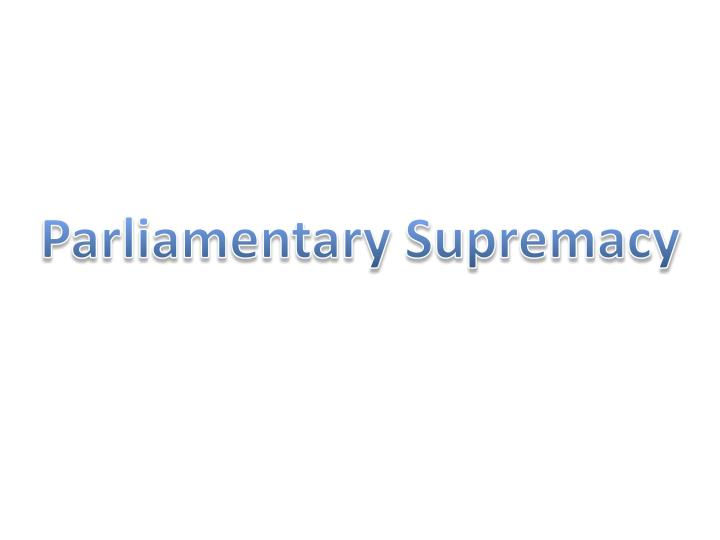 Parliamentary Supremacy