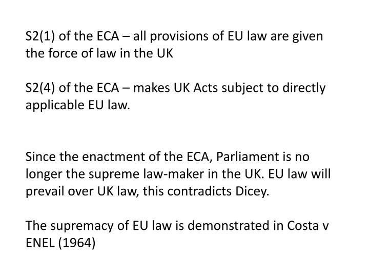 S2(1) of the ECA – all provisions of EU law are given the force of law in the UK