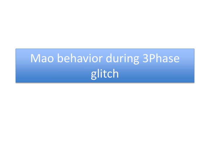 Mao behavior during 3Phase glitch