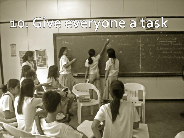 10. Give everyone a task