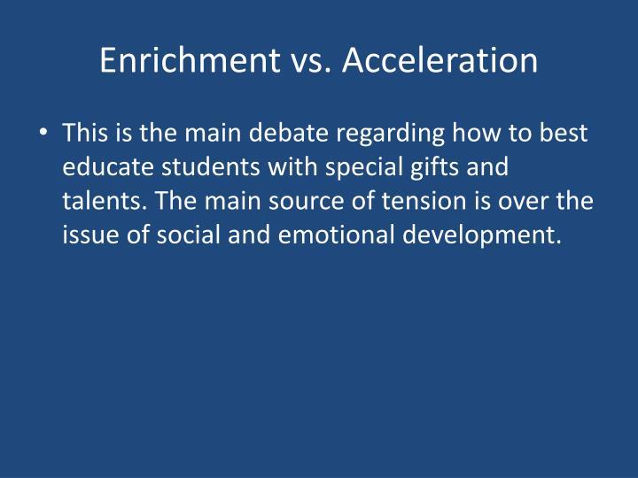 Enrichment vs. Acceleration