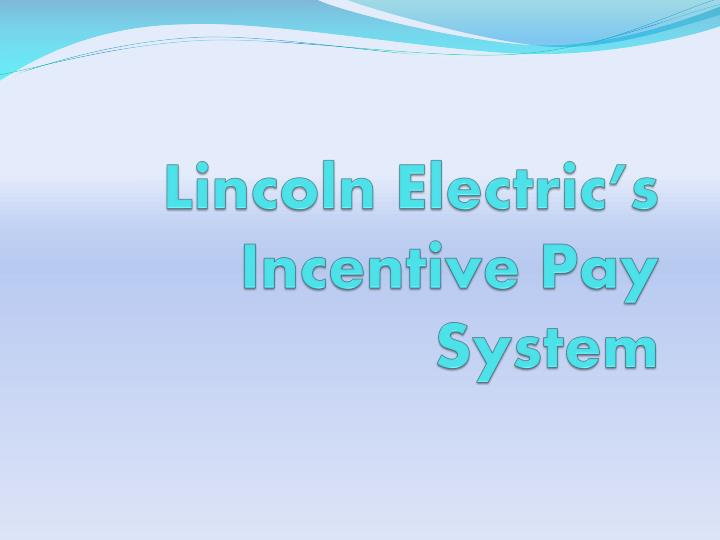 Lincoln electric s incentive pay system