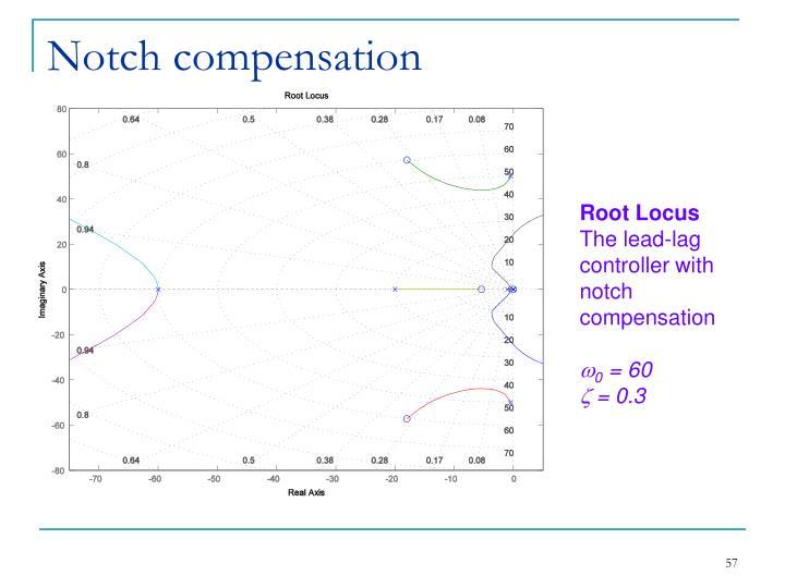 Notch compensation