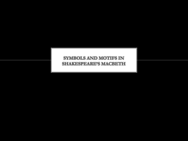 Ppt Symbols And Motifs In Shakespeares Macbeth Powerpoint