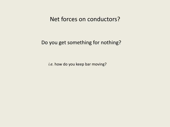 Net forces on conductors?