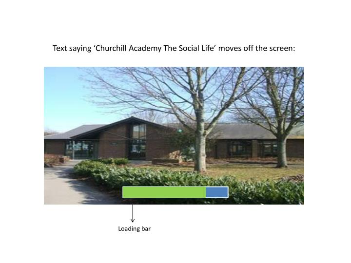 Text saying 'Churchill Academy The Social Life' moves off the