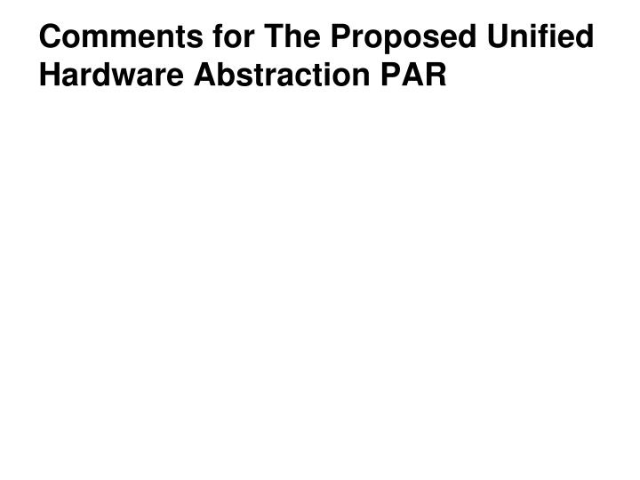 comments for the proposed unified hardware abstraction par n.