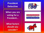 when you are voting for a president what factors should you consider