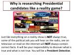why is researching presidential candidates like a reality game