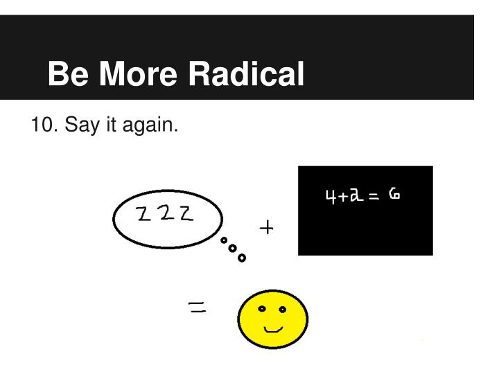 Be More Radical