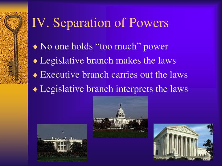 IV. Separation of Powers