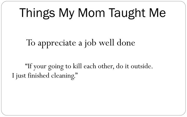 Things my mom taught me