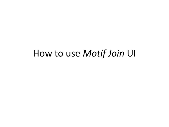 how to use motif join ui n.