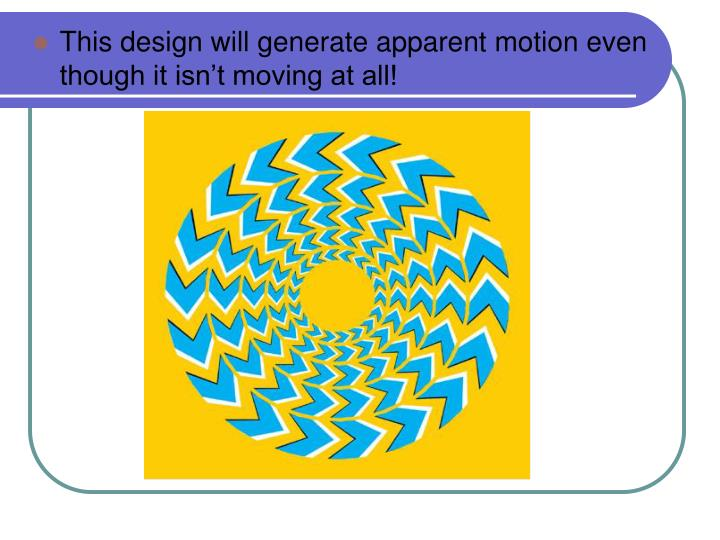 This design will generate apparent motion even though it isn't moving at all!
