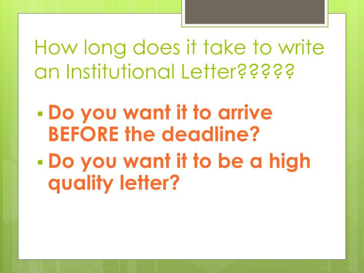 How long does it take to write an Institutional Letter?????