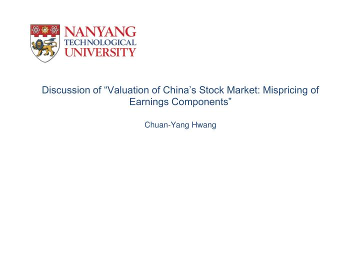 Discussion of valuation of china s stock market mispricing of earnings components chuan yang hwang