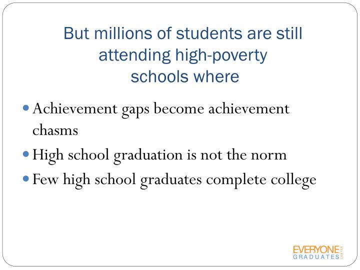 But millions of students are still attending high poverty schools where