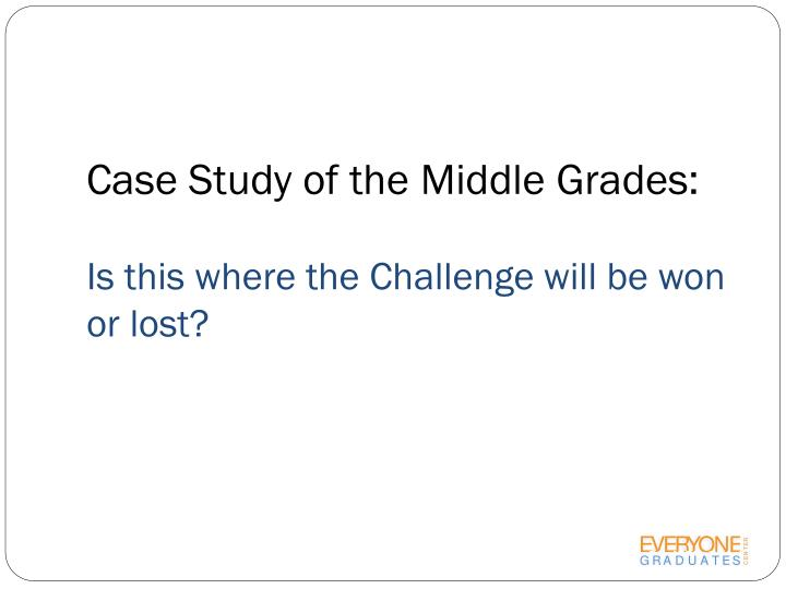 Case Study of the Middle Grades: