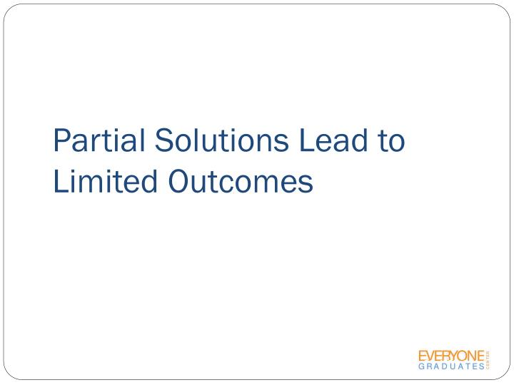 Partial Solutions Lead to                   Limited Outcomes