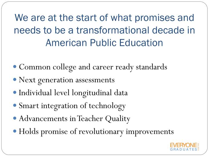 We are at the start of what promises and needs to be a transformational decade in American Public Ed...
