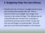 2 budgeting helps you save money
