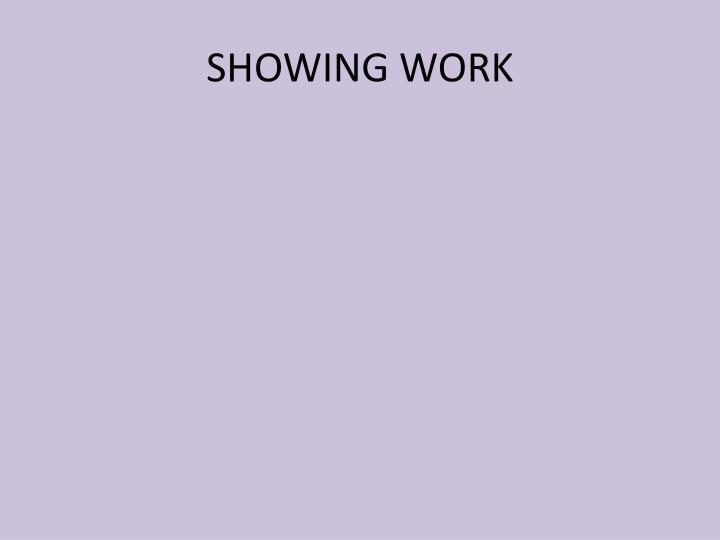 SHOWING WORK