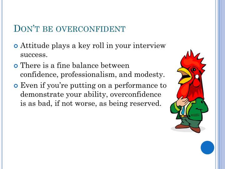 Don't be overconfident