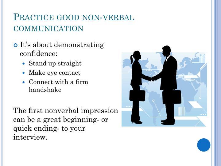 Practice good non verbal communication