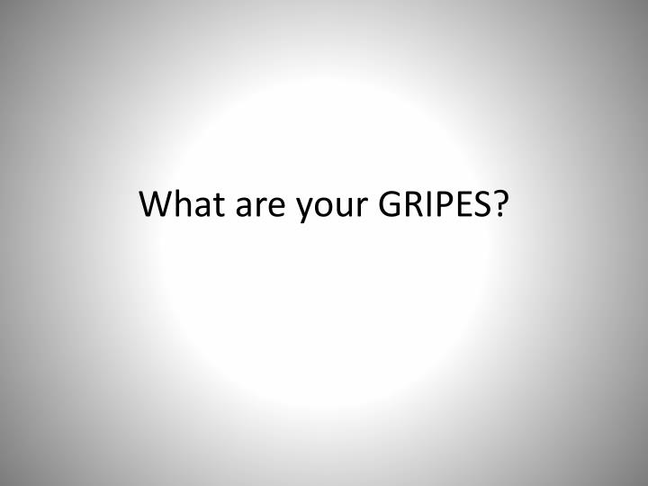 What are your gripes