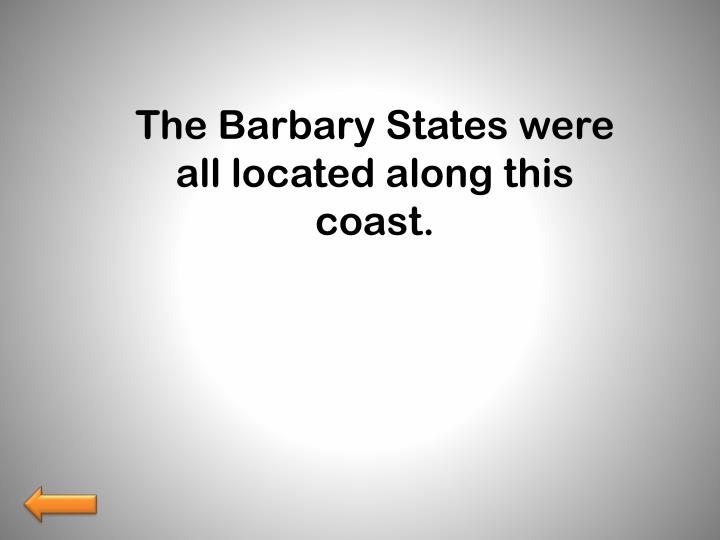 The Barbary States were all located along this coast.