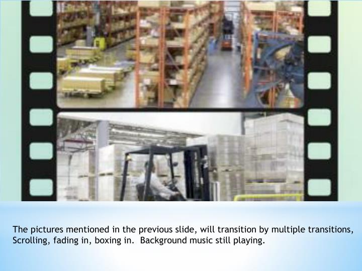 The pictures mentioned in the previous slide, will transition by multiple transitions,