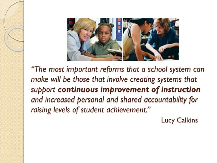 """""""The most important reforms that a school system can make will be those that involve creating systems that support"""