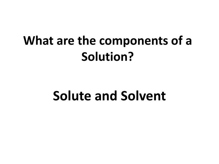 What are the components of a solution