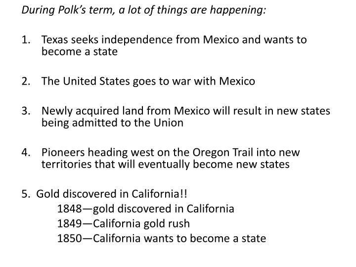 During Polk's term, a lot of things are happening: