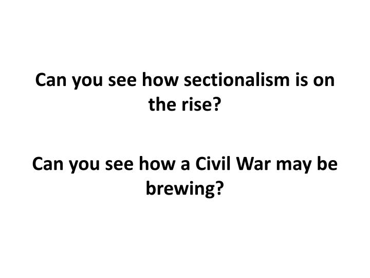 Can you see how sectionalism is on the rise