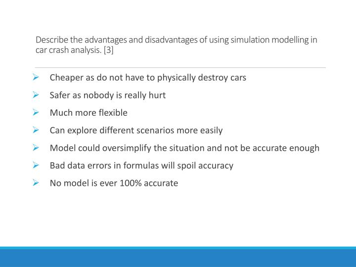 Describe the advantages and disadvantages of using simulation modelling in car crash analysis 3