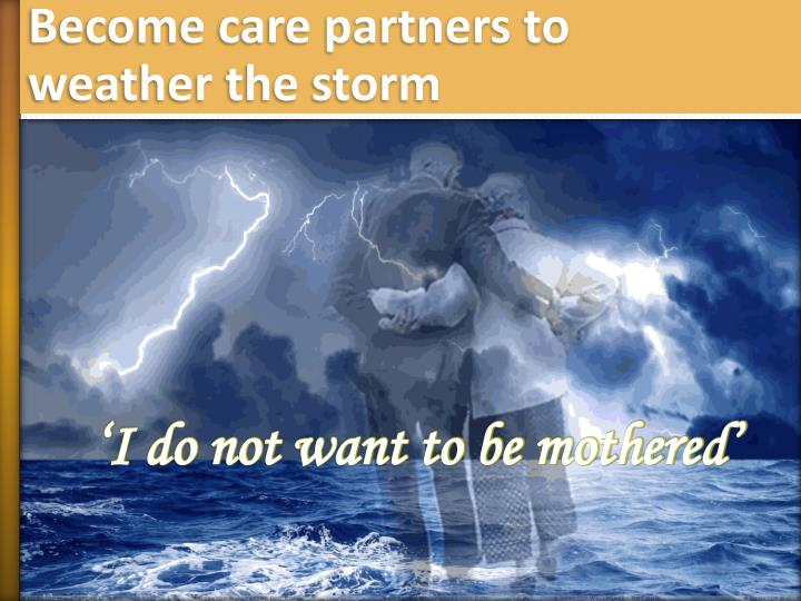 Become care partners to